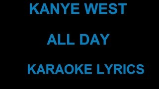 KANYE WEST - ALL DAY KARAOKE LYRICS