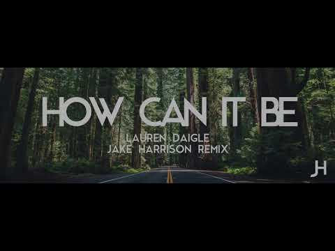 HOW CAN IT BE - Lauren Daigle   Jake Harrison Remix