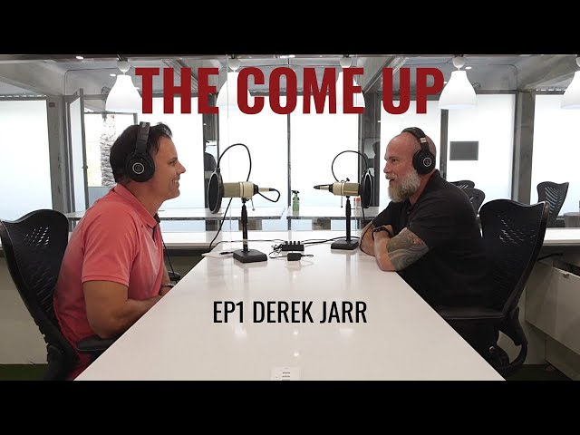 The Come Up Podcast: EP1 Derek Jarr