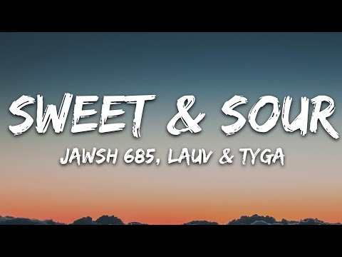 Jawsh 685 - Sweet & Sour (Lyrics) feat. Lauv & Tyga