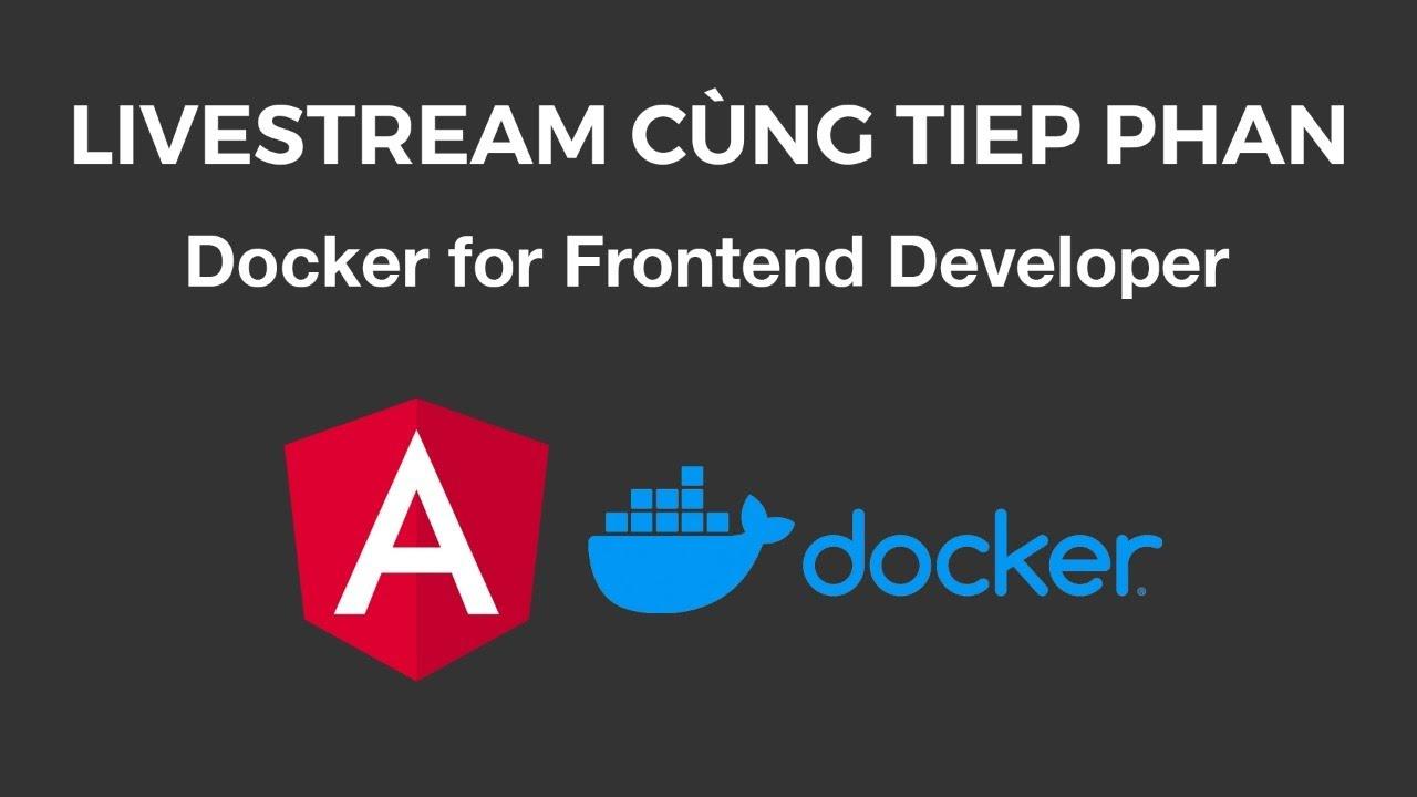 Livestream Cùng Tiep Phan: Docker for Frontend Developer
