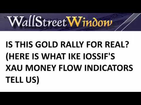 Is This Gold Rally Real? (Ike Iosiff's XAU Money Flow Indicators Provide The Answer)
