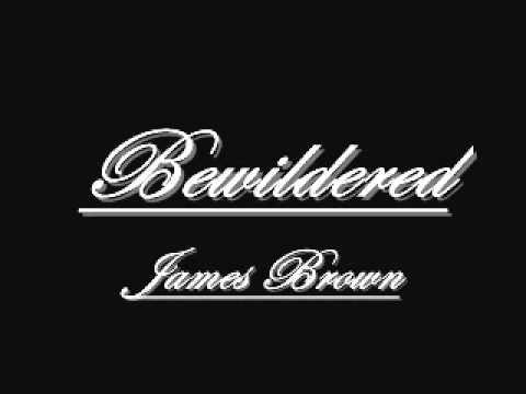 Bewildered- James Brown.wmv
