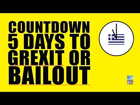 Countdown: Greece Has 5 Days for GREXIT or BAILOUT!