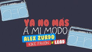 Alex Zurdo ft. Kike Pavón & Lead - No Más A Mi Modo (Video Lyric)
