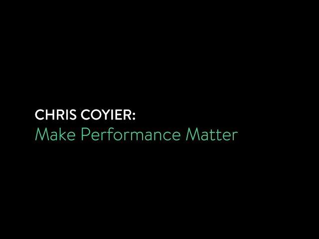 Chris Coyier - Make Performance Matter