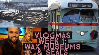 VLOGMAS WEEK 1// Madam Tussauds Wax Museum San Francisco & Pier 39