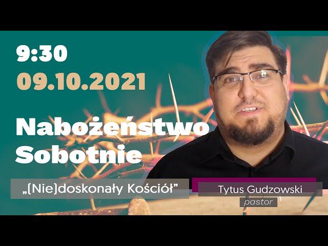 Nabożeństwo Sobotnie - [Nie]doskonały Kościół - pastor Tytus Gudzowski - 09.10.2021
