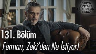Ferman, Zeki'den ne istiyor? - Eşkıya Dünyaya Hükümdar Olmaz 131. Bölüm