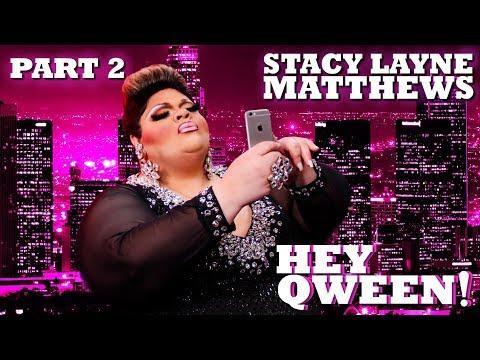 STACY LAYNE MATTHEWSon Hey Qween! - Part 2