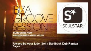 Suges - Always be your lady - John Dahlbäck Dub Remix - IbizaGrooveSession