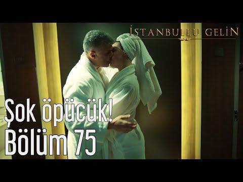 İstanbullu Gelin 75. Bölüm - Şok Öpücük!