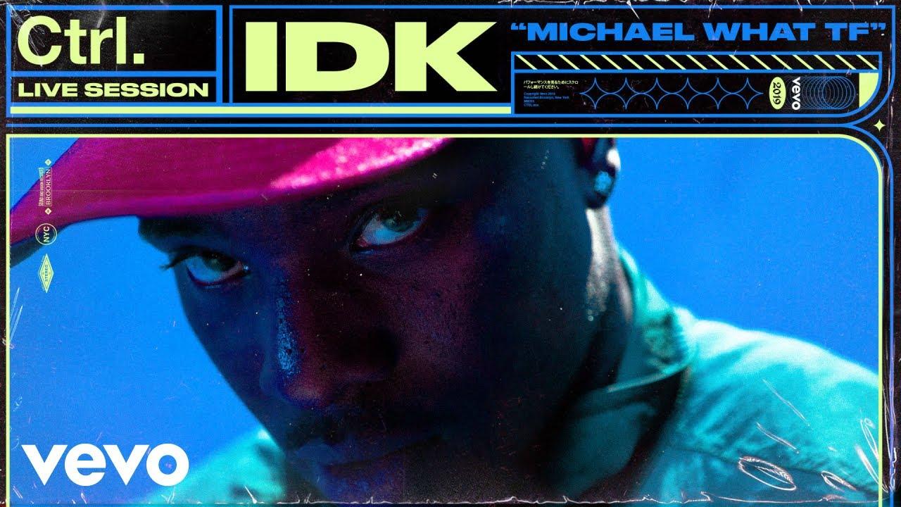"IDK - ""Michael What TF"" Live Session | Vevo Ctrl"