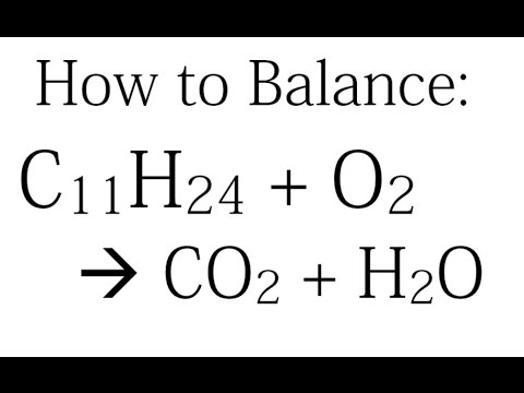 How To Balance C11h24 O2 Co2 H2o Combustion Reaction Youtube