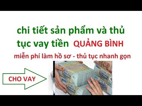 Vay Tiền Trả Góp Tại Quảng Bình - THỦ TỤC Vay Tiền Nhanh ở Quảng Bình - Vay Tiền Không Thế Chấp