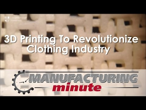 Manufacturing Minute: 3D Printing To Revolutionize Clothing Industry