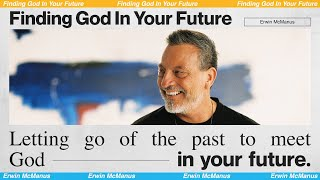 FINDING GOD IN YOUR FUTURE   Erwin McManus - MOSAIC