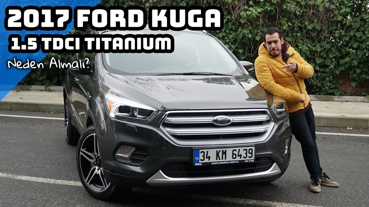 2017 ford kuga 1 5 tdci titanium neden almal youtube. Black Bedroom Furniture Sets. Home Design Ideas