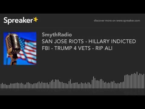 san-jose-riots---hillary-indicted-fbi---trump-4-vets---rip-ali-(part-2-of-13)