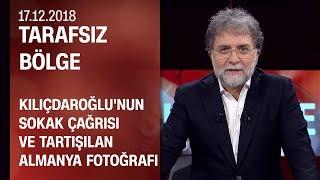 Kılıçdaroğlu'nun sokak çağrısı ve tartışılan Almanya fotoğrafı - Tarafsız Bölge 17.12.2018