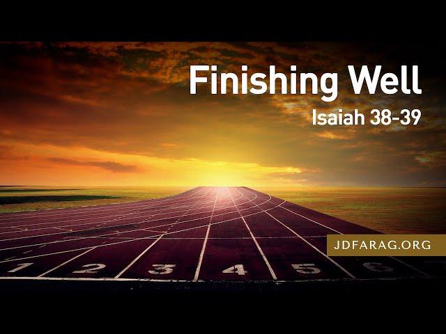 Finishing Well – Isaiah 38-39