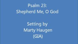 Psalm 23: Shepherd Me, O God (Haugen)