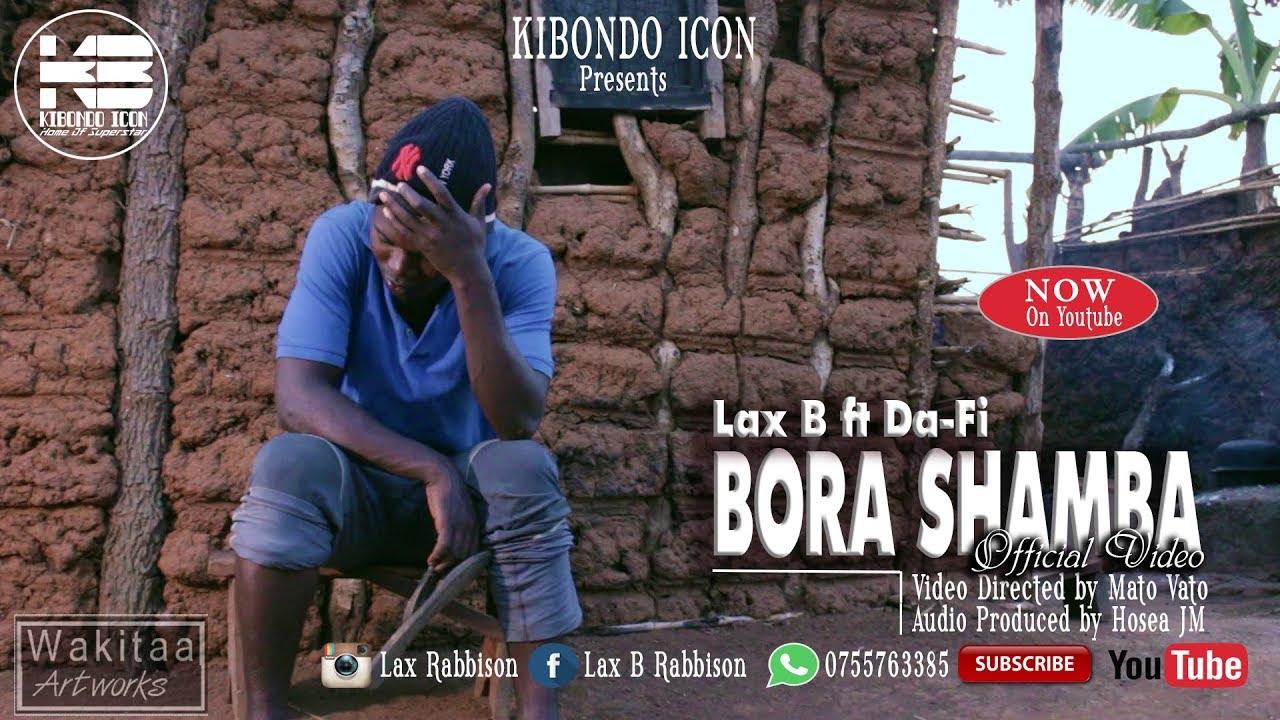 Download Lax B ft Da Fi  Bora Shamba (official video directed by Mato Vato).