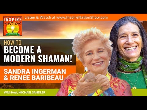 🌟SANDRA INGERMAN & RENEE BARIBEAU: Become a Modern Shaman! | Shamanic Tools, Ceremonies & Journeys