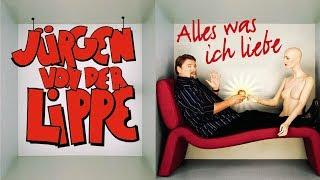 Jürgen von der Lippe -  Alles was ich liebe - komplett