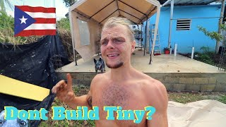 Why You Shouldn't Build A Tiny House Puerto Rico || Vlog #14 2020