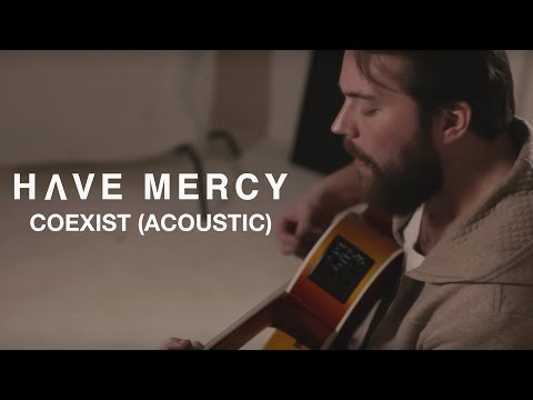 Have Mercy - Coexist (Acoustic Video)