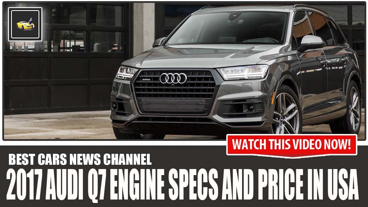 Audi Q7 Specs >> Learn The Truth About 2017 Audi Q7 Engine Specs And Price In Usa In The Next 180 Seconds