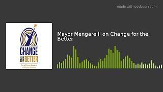 Mayor Mengarelli on Change for the Better