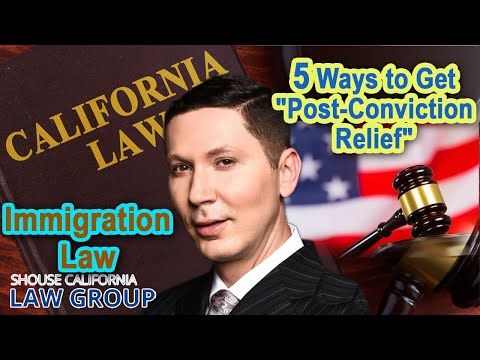 5 Ways To Get Post Conviction Relief For Immigration Purposes