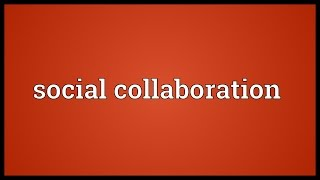 Social collaboration Meaning