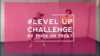 LEVEL UP CHALLENGE BY TRICK OR TREAT