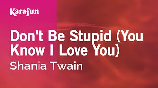 Download Karaoke Don't Be Stupid (You Know I Love You) - Shania Twain * MP3 song and Music Video