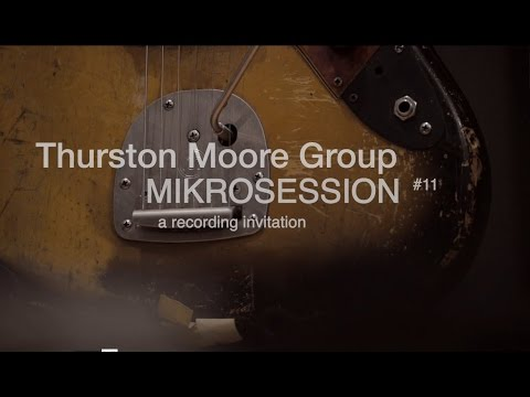 Mikrosession#11 - Thurston Moore Group (full episode)