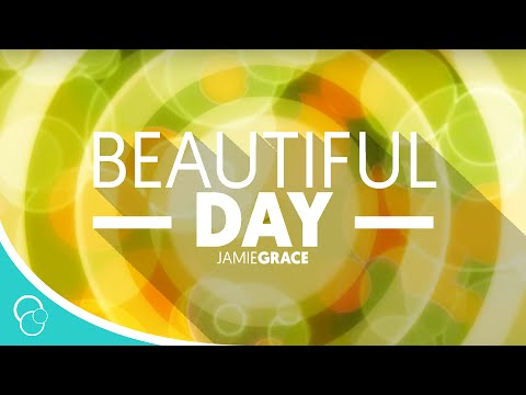 Jamie Grace - Beautiful Day (Lyric Video)