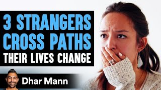 3 Strangers Cross Paths, Their Lives Are Changed Forever | Dhar Mann