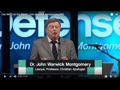 Dr. John Warwick Montgomery: Can We Trust the Bible?