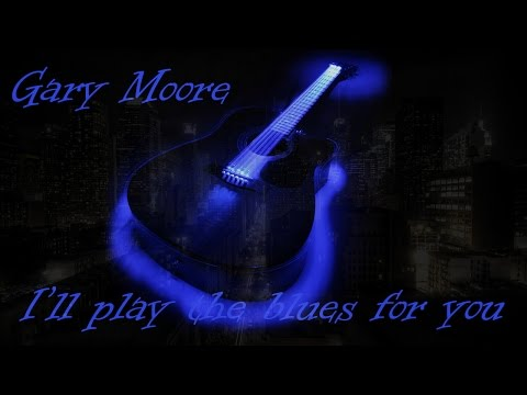 Gary Moore - I'll play the blues for you ()