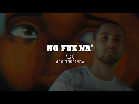 A.C.O – No fue na ft. Franco Banda
