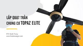 Lắp Đặt Quạt Trần Panasonic Cho Chung Cư Topaz Elite - TĐSG