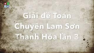 Giải đề Toán Chuyên Lam Sơn Thanh Hóa lần 3 Năm 2018 - P1