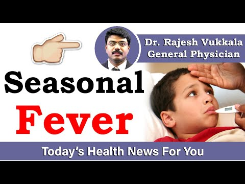 Seasonal fever: Symptoms, causes, and diagnosis - Dr. Rajesh Vukkala