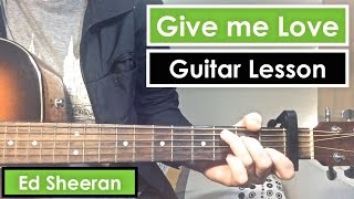 Give Me Love - Ed Sheeran | Guitar Lesson (Tutorial) - Standard Tuning