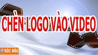 Thủ thuật video : Cách chèn logo vào video
