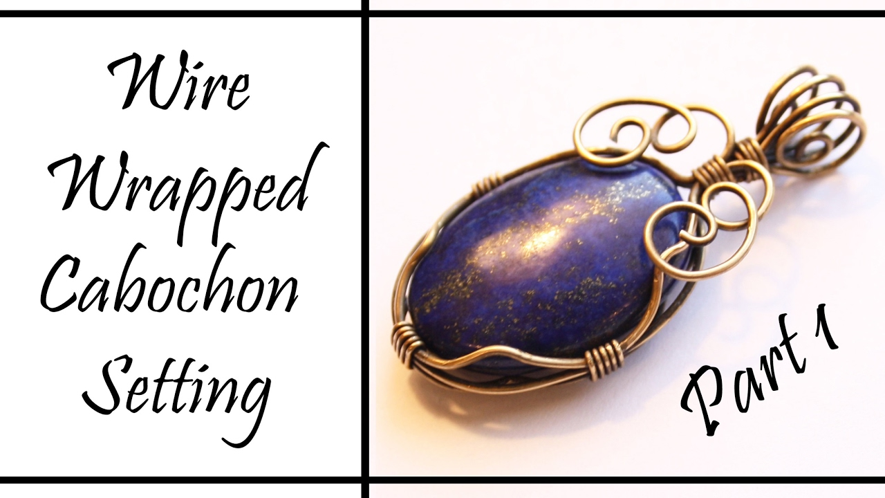 Wire Wrapped Cabochon Setting and Bail Tutorial Part 1 - YouTube