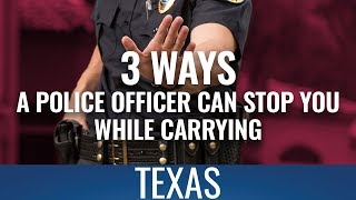 3 Ways A Police Officer Can Stop You While Carrying In Texas